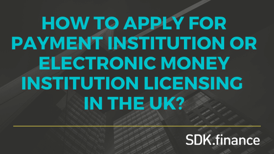 How to Apply For Payment Institution or Electronic Money Institution Licensing In the UK