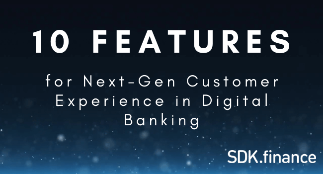 10 Features for Next-Gen Customer Experience in Digital Banking